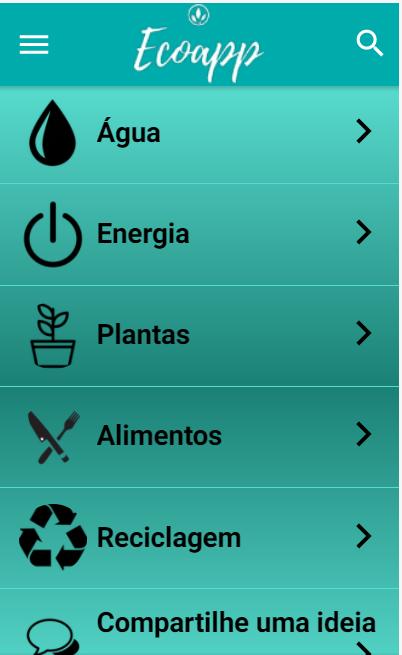 Imagem da interface de um app de celular. Ela tem tom verde azulado, e no topo está escrito EcoApp em branco com letra cursiva e há um ícone de uma lupa. O menu é dividido em 6 partes com escritos pretos: Água e o ícone de uma gota, Energia com o ícone de botão, Plantas com o ícone de um vaso, Alimentos com o ícone de dois talheres, Reciclagem com o ícone do ciclo de reciclagem e, por fim, Compartilhe uma ideia com ícone de balão de fala.