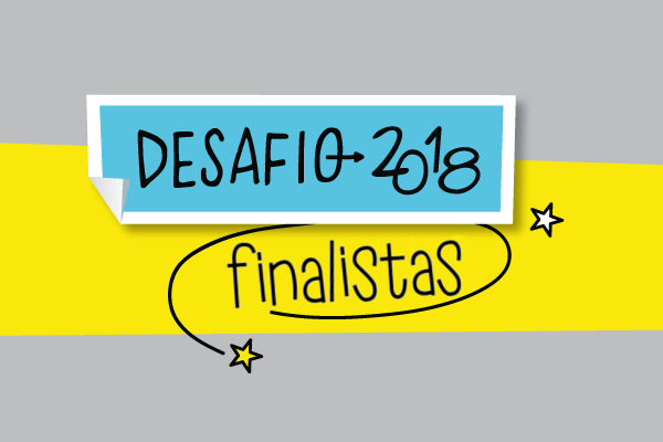 Veja os finalistas do Desafio 2018