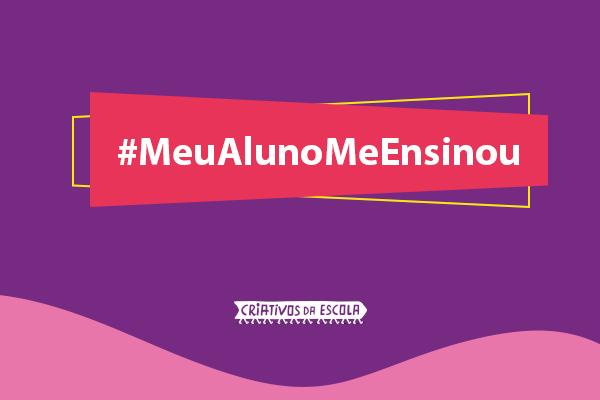 #MeuAlunoMeEnsinou: o que professores aprendem com estudantes?