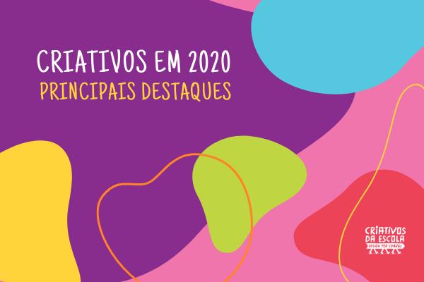 Retrospectiva 2020: confira os destaques do ano do Criativos da Escola